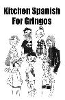 KITCHEN SPANISH FOR GRINGOS  because musicians work in restaurants  SLO county